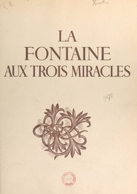 Charles Kunstler et Wilfrid Perraudin - La fontaine aux trois miracles.