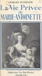 Charles Kunstler et Francis Ambrière - La vie privée de Marie-Antoinette.