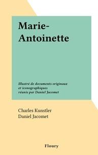 Charles Kunstler et Daniel Jacomet - Marie-Antoinette - Illustré de documents originaux et iconographiques réunis par Daniel Jacomet.