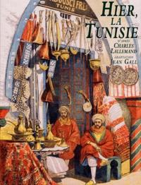 Charles Lallemand - Hier, la Tunisie.