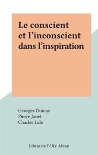 Charles Lalo et Georges Dumas - Le conscient et l'inconscient dans l'inspiration.