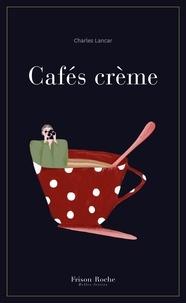Charles Lancar - Cafés crème.