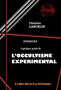 Charles Lancelin - Introduction à quelques points de L'Occultisme Expérimental - édition intégrale.
