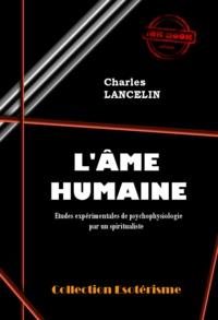Charles Lancelin - L'Âme humaine : études expérimentales de psychophysiologie par un spiritualiste - édition intégrale.