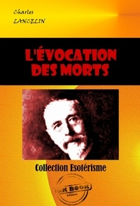 Charles Lancelin - L'évocation des morts : Les sept voies d'intercommunication entre les deux humanités - édition intégrale.