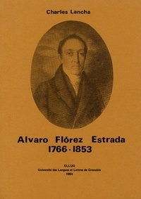 Charles Lancha - Alvaro Florez Estrada (1766-1853) ou le libéralisme espagnol à l'épreuve de l'histoire.