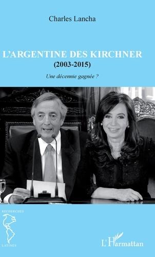 L'Argentine des Kirchner (2003-2015). Une décennie gagnée ?