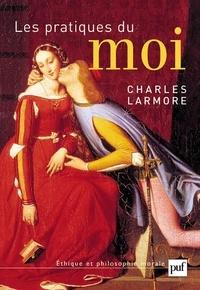 Charles Larmore - Les pratiques du moi.