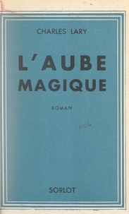 Charles Lary - L'aube magique.