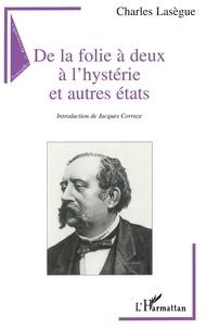 Charles Lasègue - De la folie à deux à l'hystérie et autres états.