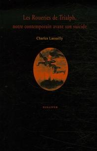 Charles Lassailly - Les Roueries de Trialph - Notre contemporain avant son suicide.