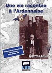 Charles Laux - Une vie racontée à l'Ardennaise - Mémoires et tribulations d'un vétéran de la 2ème DB.