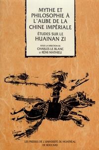 Charles Le Blanc et Rémi Mathieu - Mythe et philosophie à l'aube de la Chine impériale - Etudes sur le Huainan zi.