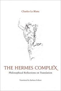 Charles Le Blanc et Barbara Folkart - The Hermes Complex - Philosophical Reflections on Translation.