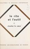 Charles Le Cœur et Georges Balandier - Le rite et l'outil - Essai sur le rationalisme social et la pluralité des civilisations.