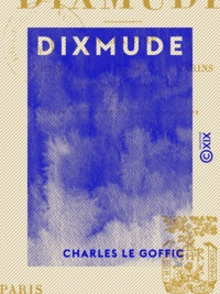 Charles le Goffic - Dixmude - Un chapitre de l'histoire des fusiliers marins (7 octobre - 10 novembre 1914).