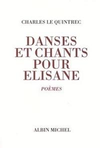 Charles Le Quintrec - Danses et chants pour Elisane - Poèmes.