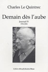 Charles Le Quintrec - Journal 1994-2004 - Tome 4, Demain dès l'aube.