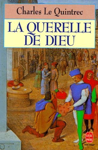 Charles Le Quintrec - La querelle de Dieu.