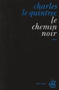 Charles Le Quintrec - Le chemin noir.