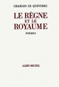 Charles Le Quintrec et Charles Le Quintrec - Le Règne et le royaume - Poésie complète 1970-1982.