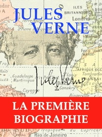 Charles Lemire - Jules Verne, la première biographie - L'Homme, l'Écrivain, le Voyageur, le Citoyen, son Oeuvre, sa Mémoire, ses Monuments....