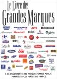 Charles Lepeu et  Collectif - Le livre des grandes marques - A la découverte des marques grand public parmi les plus fortes de France.