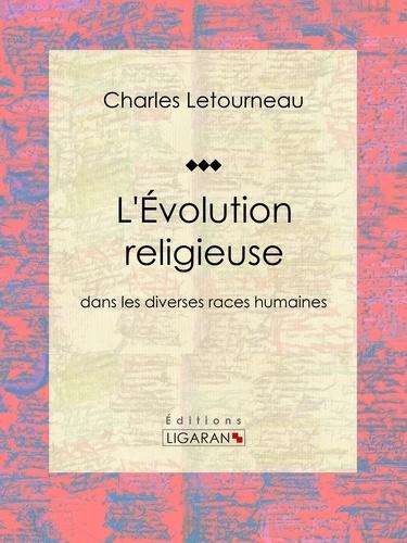 Charles Letourneau et  Ligaran - L'Évolution religieuse - dans les diverses races humaines.