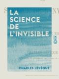 Charles Lévêque - La Science de l'invisible - Études de psychologie et de théodicée.