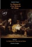 Charles Lévêque et Anatole France - Le Manuscrit d'un Médecin de Village par Anatole France (suivi de Un Médecin de l'Âme chez les païens par Charles Lévêque) - édition intégrale.