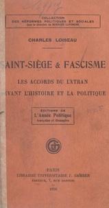 Charles Loiseau et Bernard Lavergne - Saint-Siège et fascisme - Les accords du Latran devant l'histoire et la politique.