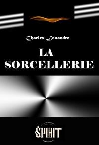 Charles Louandre - La sorcellerie (édition intégrale, revue et corrigée)..