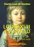 Charles Louis de Bourbon - Louis XVII a survécu à la Prison du Temple - La preuve par l'ADN.
