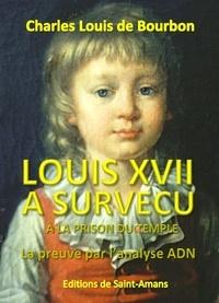 Louis XVII a survécu à la Prison du Temple- La preuve par l'ADN - Charles Louis de Bourbon pdf epub