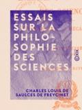 Charles Louis de Saulces Freycinet (de) - Essais sur la philosophie des sciences - Analyse - Mécanique.