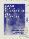 Charles Louis de Saulces Freycinet (de) - Essais sur la philosophie des sciences - Analyse, mécanique.