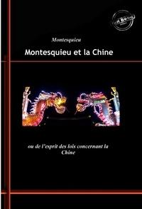 Charles-Louis de Secondat Montesquieu - Montesquieu et la Chine : ou de l'esprit des lois concernant la Chine (édition intégrale, revue et corrigée)..