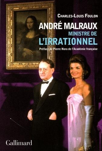Charles-Louis Foulon - André Malraux, ministre de l'irrationnel.