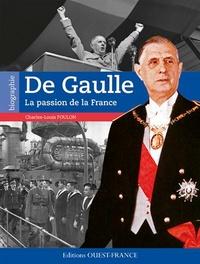 Charles-Louis Foulon - Charles De Gaulle - La passion de la France.
