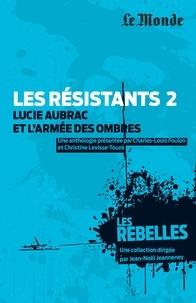 Charles-Louis Foulon et Christine Levisse-Touzé - Les résistants - Volume 2, Lucie Aubrac et l'armée des ombres.