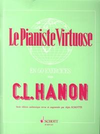 Charles-Louis Hanon - Le Pianiste virtuose en 60 Exercices - Calculés pour acquérir l'Agilité, l'Indépendance, la Force et la plus parfaite égalité des doigts ainsi que la souplesse des poignets.