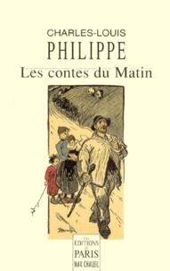 Charles-Louis Philippe - Les contes du matin.