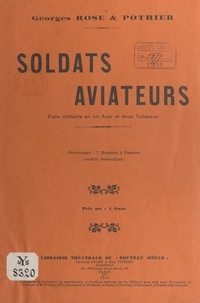Charles-Louis Pothier et Georges Rose - Soldats aviateurs - Folie militaire en un acte et deux tableaux. Personnages : 7 hommes et 4 femmes. Représentée pour la 1e fois à Paris, à Chansonia.
