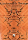 Charles Lyell - L'ancienneté de l'homme - Prouvée par la géologie et remarque sur les théories relatives à l'origine des espèces par variation.