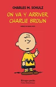 Charles-M Schulz - Charlie Brown  : On va y arriver, Charlie Brown.