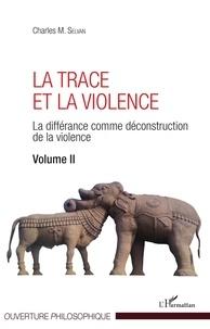 Charles M. Selvan - La trace et la violence - La différance comme déconstruction de la violence Volume 2.