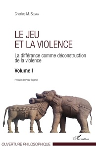 Charles M. Selvan - Le jeu et la violence - La différance comme déconstruction de la violence Volume 1.