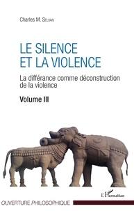 Charles M. Selvan - Le silence et la violence - La différance comme déconstruction de la violence Volume 3.