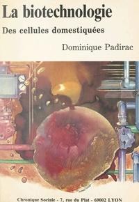 Charles Maccio et Dominique Padirac - La biotechnologie des cellules domestiquées.