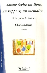 Charles Maccio - Savoir écrire un livre, un rapport, un mémoire - De la pensée à l'écriture.